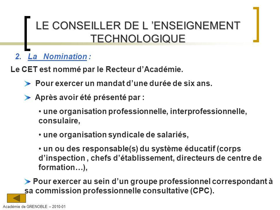 LE CONSEILLER DE L ENSEIGNEMENT TECHNOLOGIQUE 2. La Nomination : Le CET est nommé par le Recteur dAcadémie. Pour exercer un mandat dune durée de six a