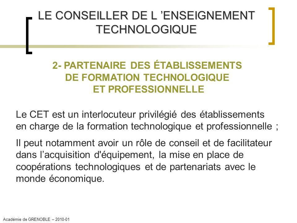 LE CONSEILLER DE L ENSEIGNEMENT TECHNOLOGIQUE 2- PARTENAIRE DES ÉTABLISSEMENTS DE FORMATION TECHNOLOGIQUE ET PROFESSIONNELLE Le CET est un interlocute
