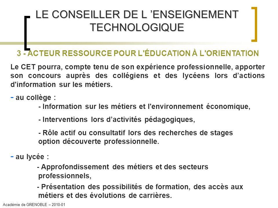 LE CONSEILLER DE L ENSEIGNEMENT TECHNOLOGIQUE 3 - ACTEUR RESSOURCE POUR L'ÉDUCATION À L'ORIENTATION Le CET pourra, compte tenu de son expérience profe