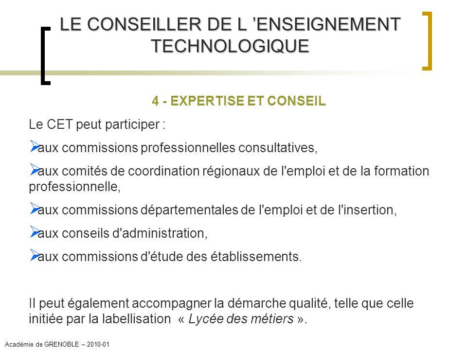 LE CONSEILLER DE L ENSEIGNEMENT TECHNOLOGIQUE 4 - EXPERTISE ET CONSEIL Le CET peut participer : aux commissions professionnelles consultatives, aux co