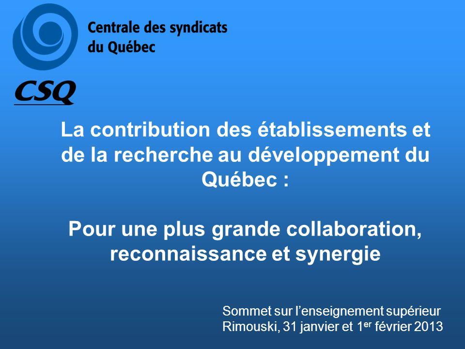 La contribution des établissements et de la recherche au développement du Québec : Pour une plus grande collaboration, reconnaissance et synergie Sommet sur lenseignement supérieur Rimouski, 31 janvier et 1 er février 2013