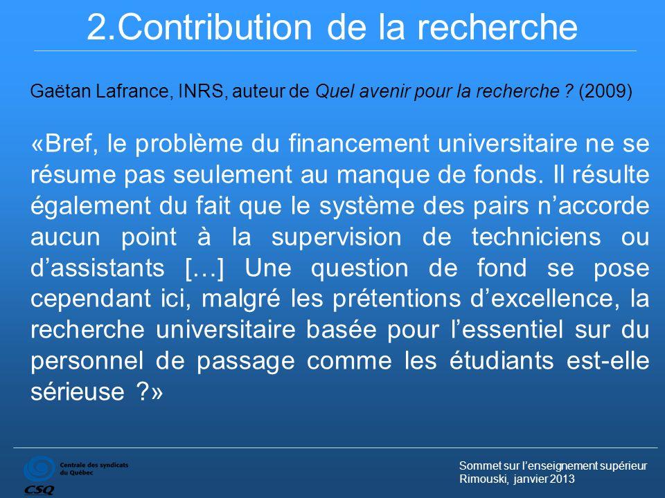 Sommet sur lenseignement supérieur Rimouski, janvier 2013 2.Contribution de la recherche «Bref, le problème du financement universitaire ne se résume pas seulement au manque de fonds.