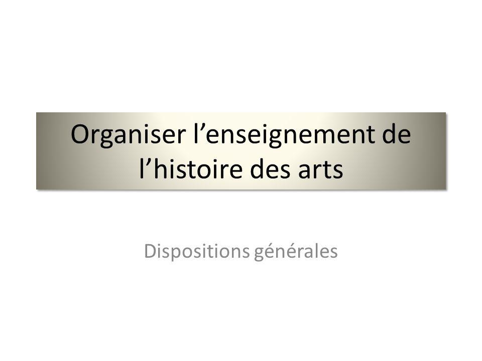 Organiser lenseignement de lhistoire des arts Dispositions générales