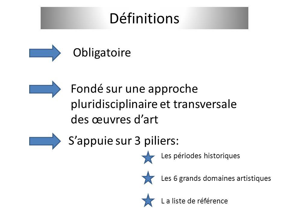 Définitions Obligatoire Fondé sur une approche pluridisciplinaire et transversale des œuvres dart Sappuie sur 3 piliers: Les périodes historiques Les