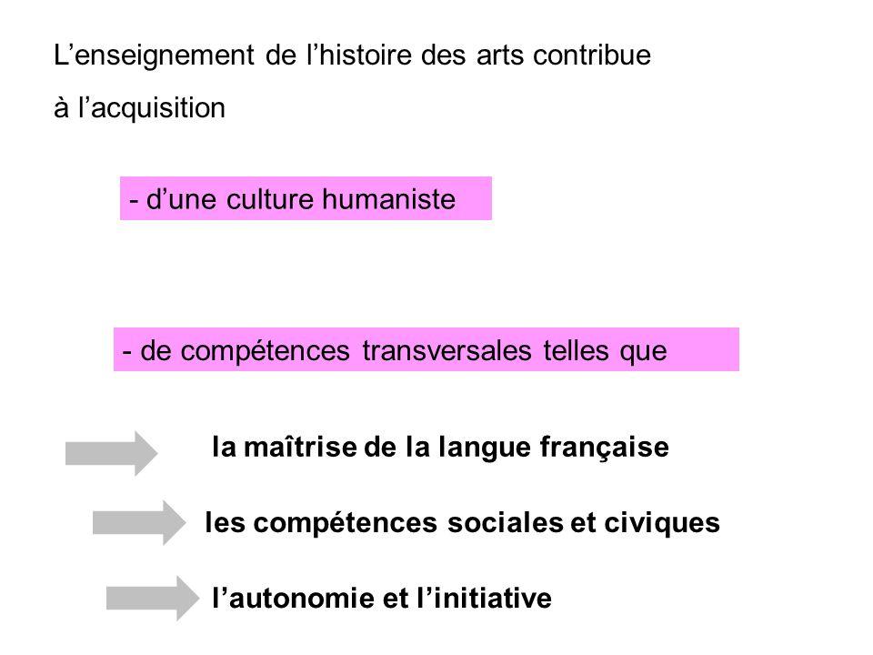 Lenseignement de lhistoire des arts contribue à lacquisition - dune culture humaniste - de compétences transversales telles que la maîtrise de la lang