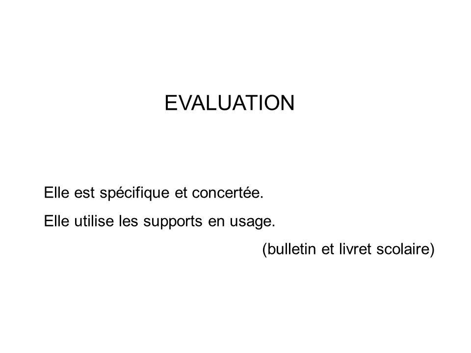 EVALUATION Elle est spécifique et concertée. Elle utilise les supports en usage. (bulletin et livret scolaire)