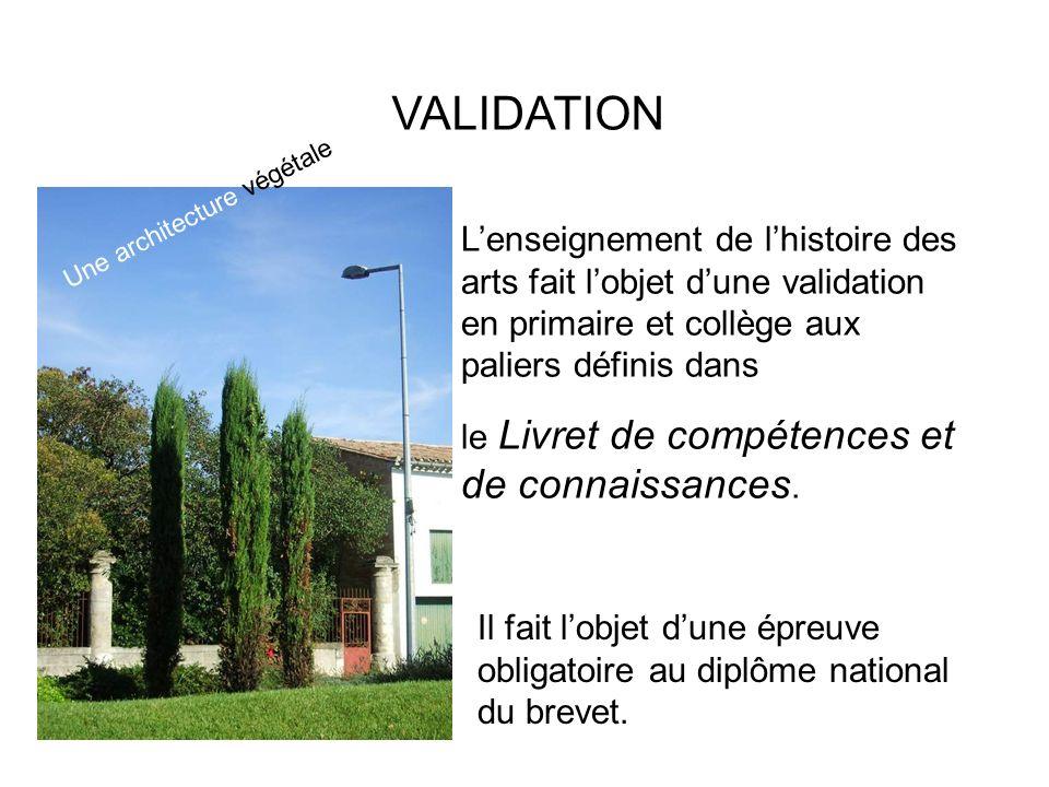 VALIDATION Lenseignement de lhistoire des arts fait lobjet dune validation en primaire et collège aux paliers définis dans le Livret de compétences et