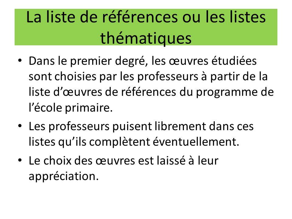 La liste de références ou les listes thématiques Dans le premier degré, les œuvres étudiées sont choisies par les professeurs à partir de la liste dœu