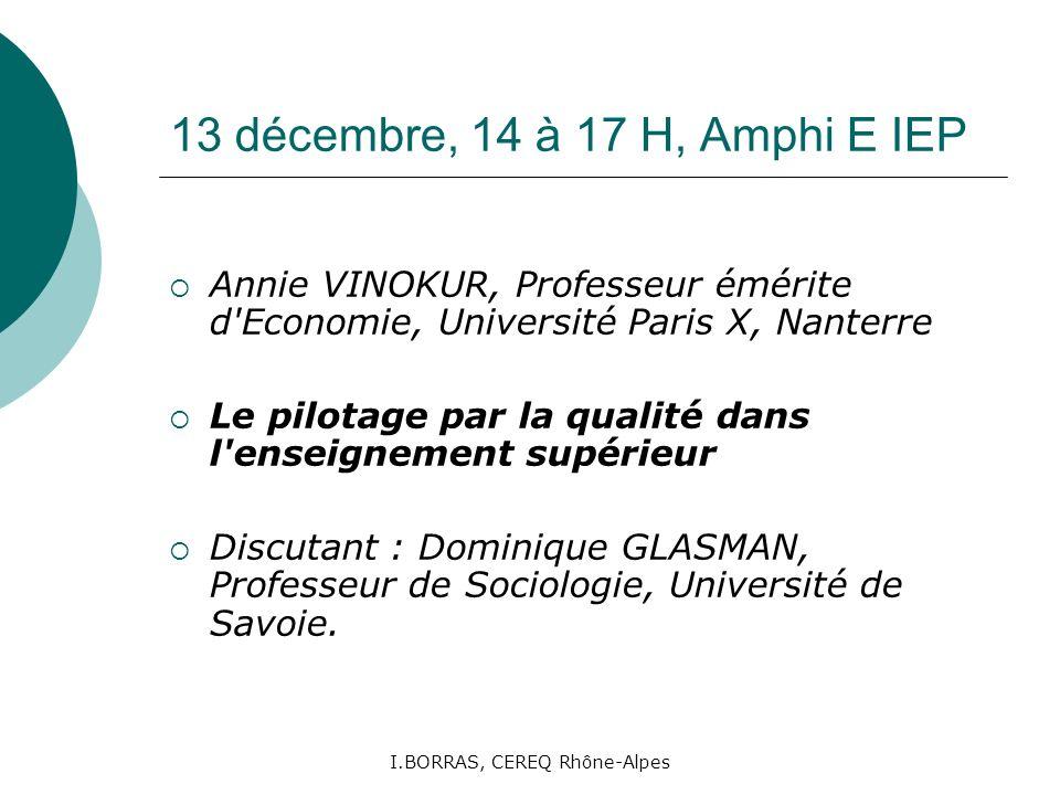 I.BORRAS, CEREQ Rhône-Alpes 13 décembre, 14 à 17 H, Amphi E IEP Annie VINOKUR, Professeur émérite d'Economie, Université Paris X, Nanterre Le pilotage