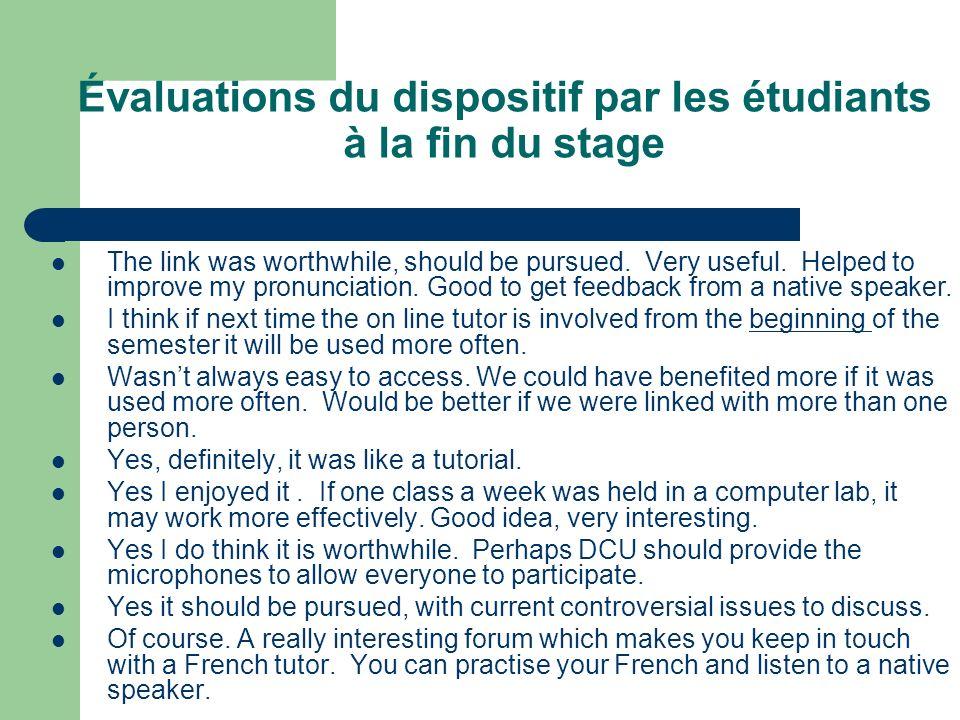 Évaluations du dispositif par les étudiants à la fin du stage The link was worthwhile, should be pursued. Very useful. Helped to improve my pronunciat