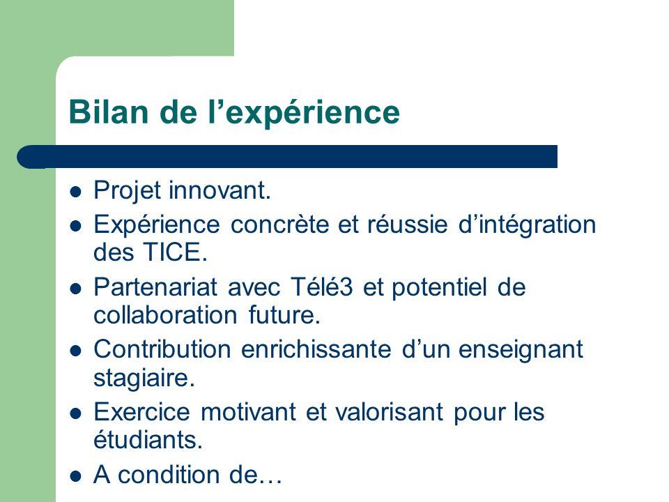 Bilan de lexpérience Projet innovant. Expérience concrète et réussie dintégration des TICE. Partenariat avec Télé3 et potentiel de collaboration futur