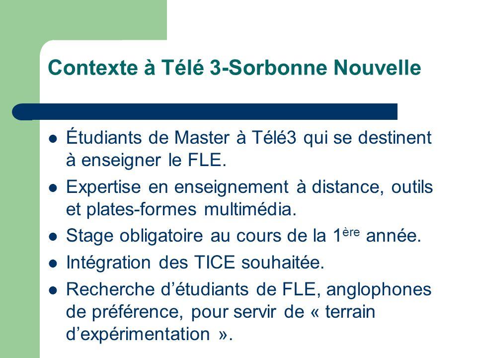 Contexte à Télé 3-Sorbonne Nouvelle Étudiants de Master à Télé3 qui se destinent à enseigner le FLE. Expertise en enseignement à distance, outils et p