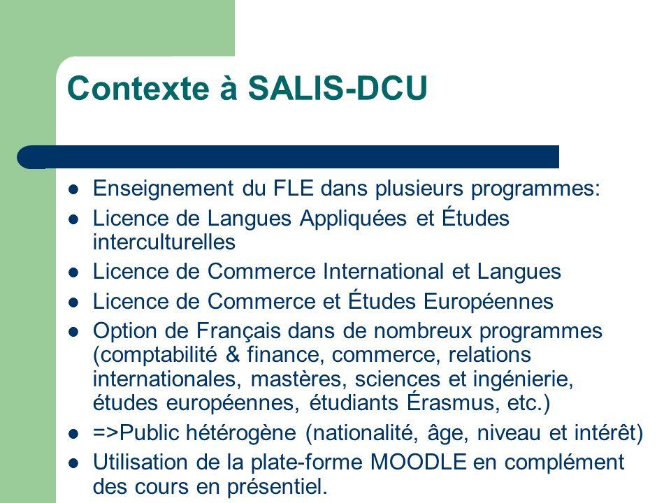 Contexte à SALIS-DCU Enseignement du FLE dans plusieurs programmes: Licence de Langues Appliquées et Études interculturelles Licence de Commerce Inter