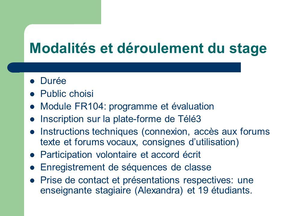 Modalités et déroulement du stage Durée Public choisi Module FR104: programme et évaluation Inscription sur la plate-forme de Télé3 Instructions techn