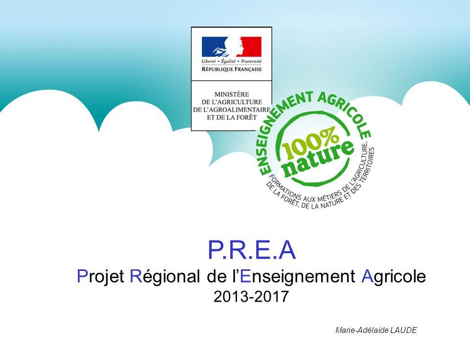 P.R.E.A Projet Régional de lEnseignement Agricole 2013-2017 Marie-Adélaïde LAUDE