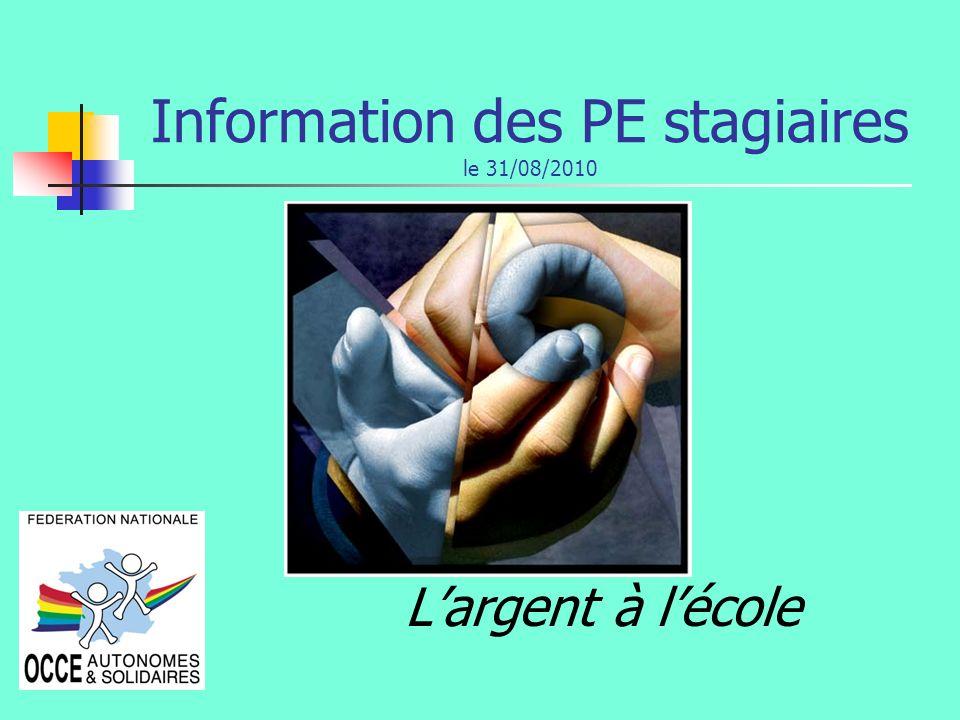 Information des PE stagiaires le 31/08/2010 Largent à lécole