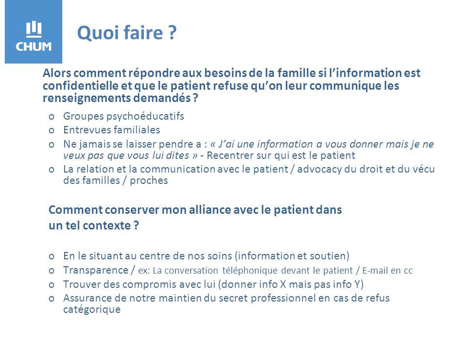 Alors comment répondre aux besoins de la famille si linformation est confidentielle et que le patient refuse quon leur communique les renseignements demandés .