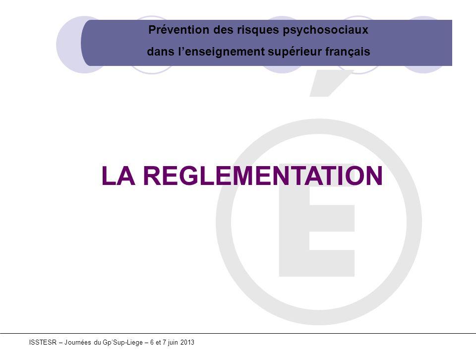 Prévention des risques psychosociaux dans lenseignement supérieur français ISSTESR – Journées du GpSup-Liege – 6 et 7 juin 2013 LA REGLEMENTATION