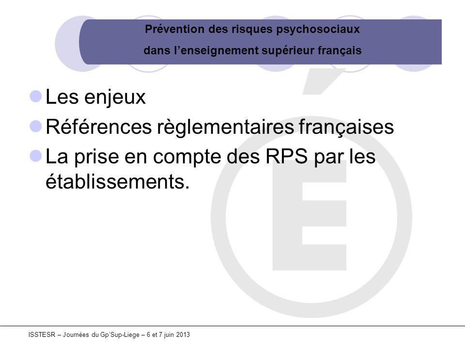 Prévention des risques psychosociaux dans lenseignement supérieur français ISSTESR – Journées du GpSup-Liege – 6 et 7 juin 2013 Les enjeux Références