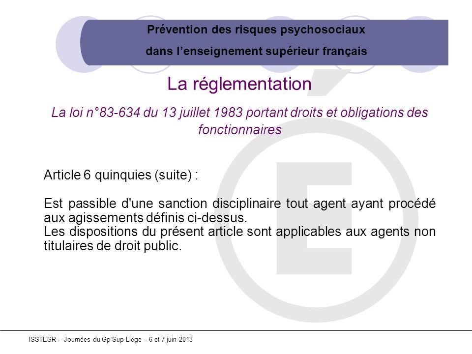 Prévention des risques psychosociaux dans lenseignement supérieur français ISSTESR – Journées du GpSup-Liege – 6 et 7 juin 2013 La réglementation La l