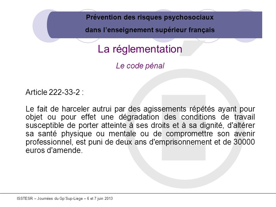 Prévention des risques psychosociaux dans lenseignement supérieur français ISSTESR – Journées du GpSup-Liege – 6 et 7 juin 2013 La réglementation Le c