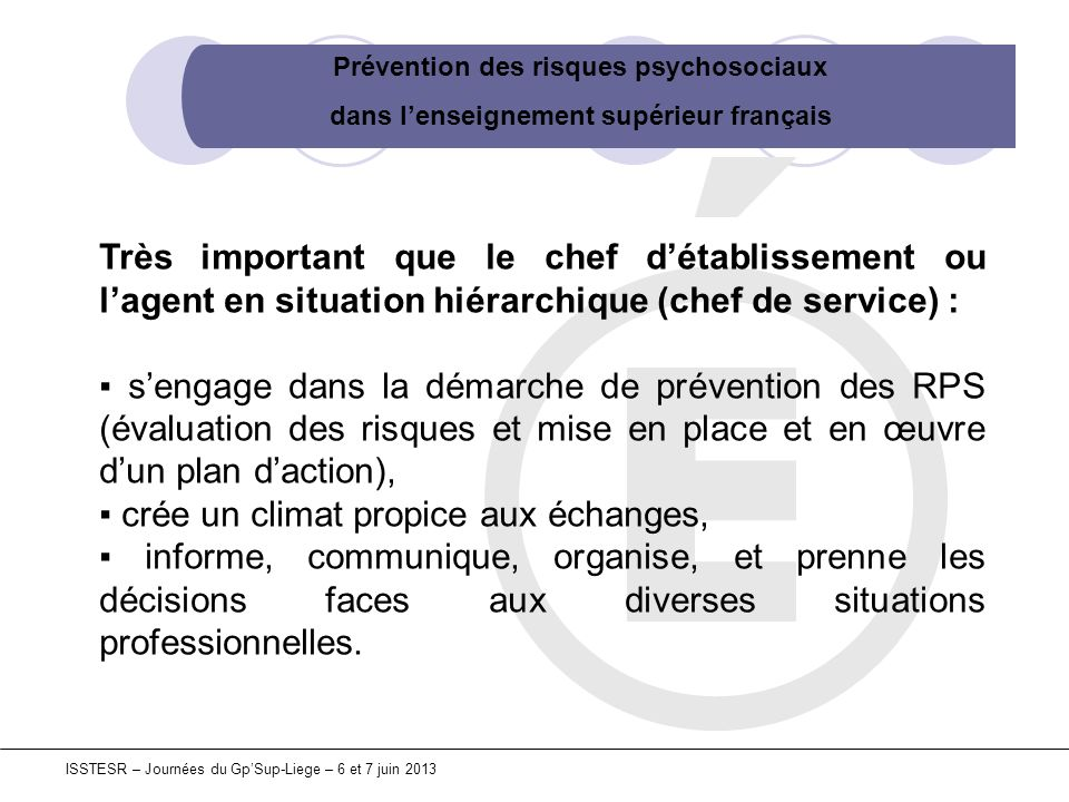 Prévention des risques psychosociaux dans lenseignement supérieur français ISSTESR – Journées du GpSup-Liege – 6 et 7 juin 2013 Très important que le