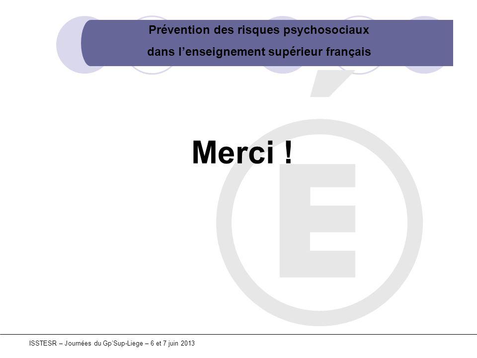 Prévention des risques psychosociaux dans lenseignement supérieur français ISSTESR – Journées du GpSup-Liege – 6 et 7 juin 2013 Merci !