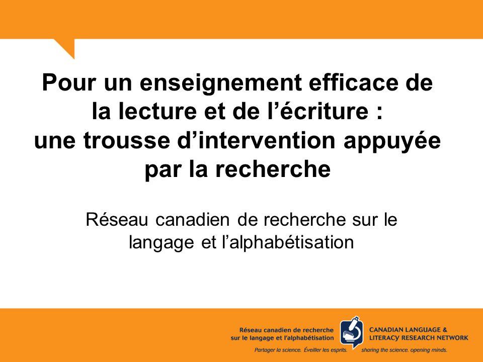 Pour un enseignement efficace de la lecture et de lécriture : une trousse dintervention appuyée par la recherche Réseau canadien de recherche sur le l