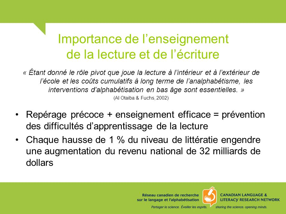 Importance de lenseignement de la lecture et de lécriture « Étant donné le rôle pivot que joue la lecture à lintérieur et à lextérieur de lécole et le