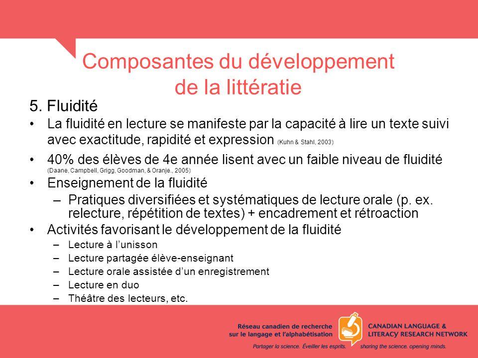 Composantes du développement de la littératie 5. Fluidité La fluidité en lecture se manifeste par la capacité à lire un texte suivi avec exactitude, r