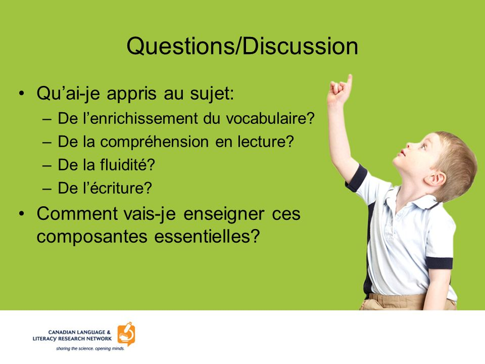 Questions/Discussion Quai-je appris au sujet: –De lenrichissement du vocabulaire.