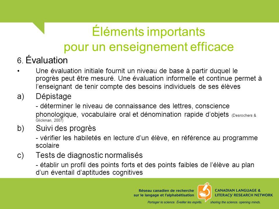 Éléments importants pour un enseignement efficace 6. Évaluation Une évaluation initiale fournit un niveau de base à partir duquel le progrès peut être