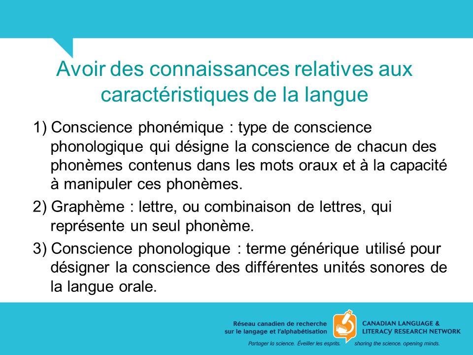 Avoir des connaissances relatives aux caractéristiques de la langue 1) Conscience phonémique : type de conscience phonologique qui désigne la conscien