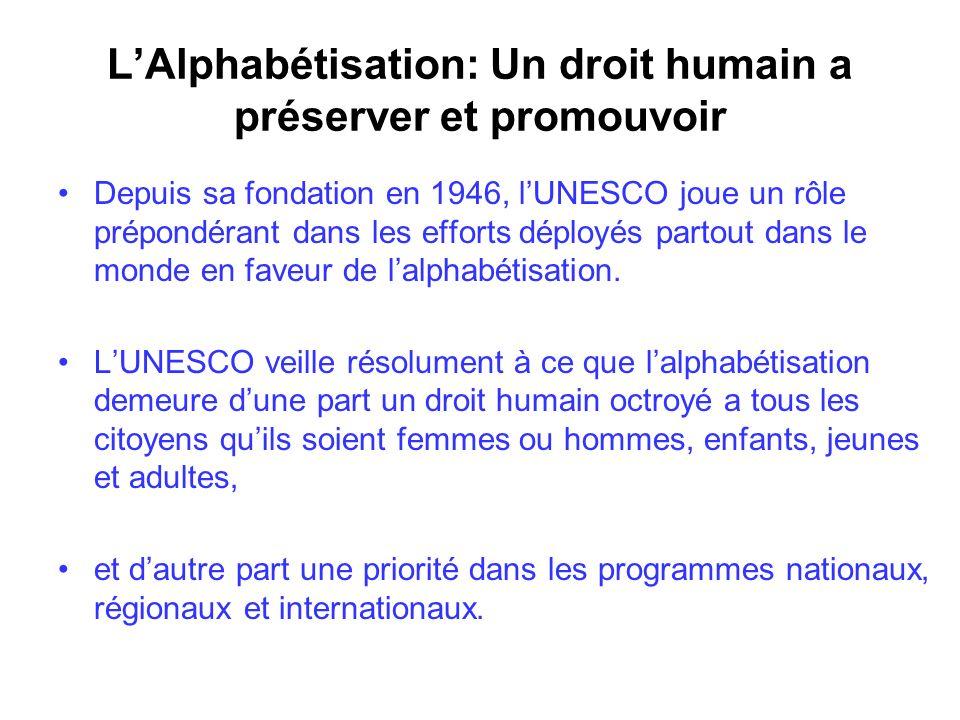 LAlphabétisation: Un droit humain a préserver et promouvoir Depuis sa fondation en 1946, lUNESCO joue un rôle prépondérant dans les efforts déployés p