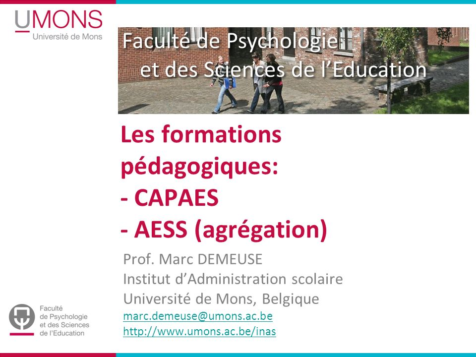 Faculté de Psychologie et des Sciences de lEducation Les formations pédagogiques: - CAPAES - AESS (agrégation) Prof.