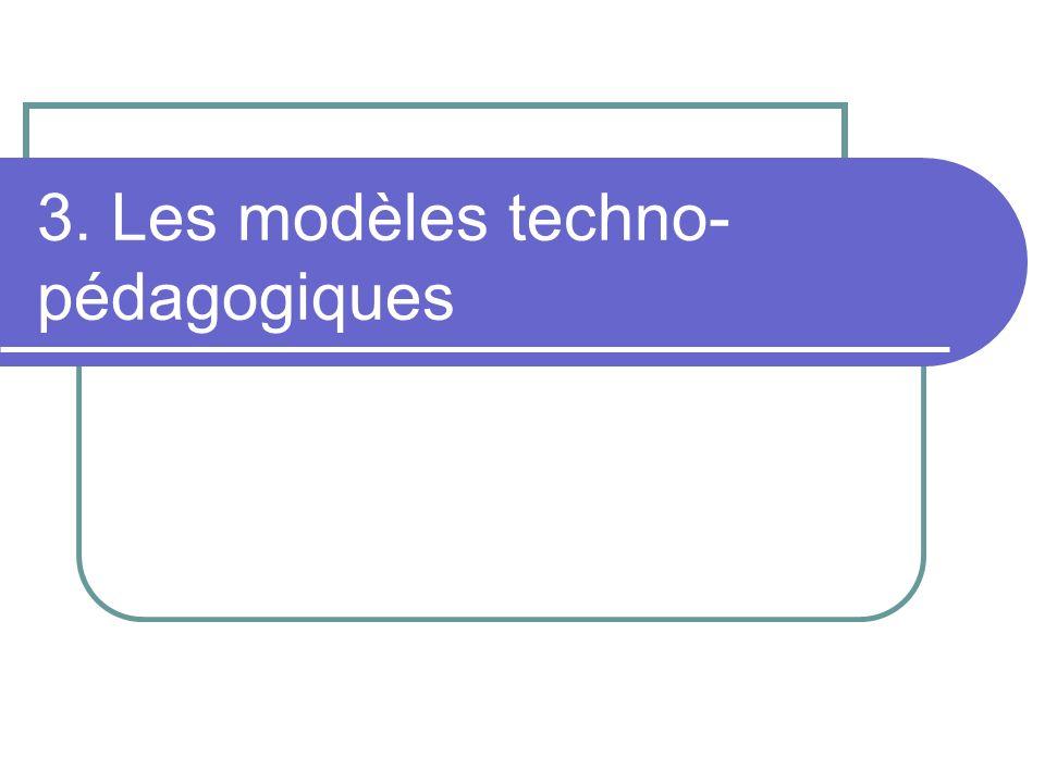 3. Les modèles techno- pédagogiques