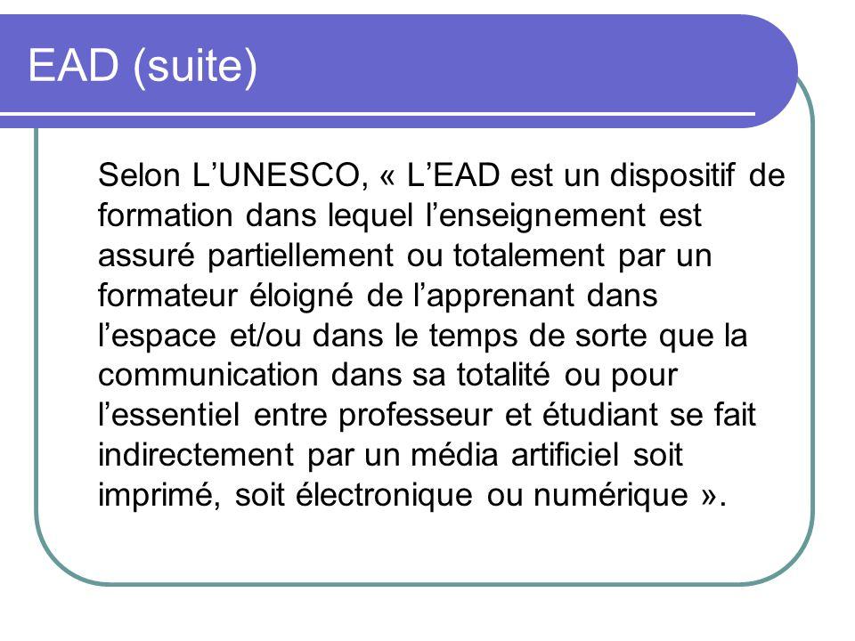 EAD (suite) Selon LUNESCO, « LEAD est un dispositif de formation dans lequel lenseignement est assuré partiellement ou totalement par un formateur élo
