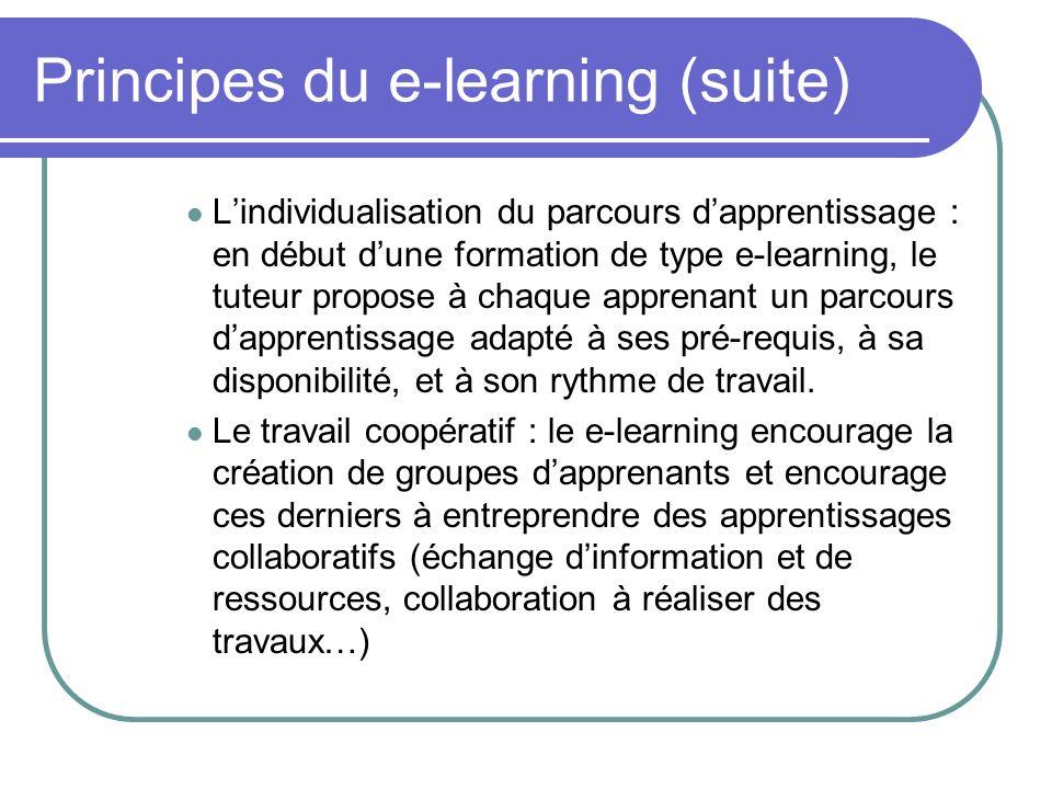 Principes du e-learning (suite) Lindividualisation du parcours dapprentissage : en début dune formation de type e-learning, le tuteur propose à chaque