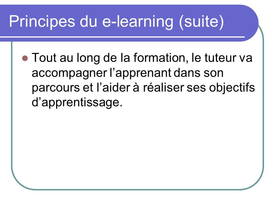 Principes du e-learning (suite) Tout au long de la formation, le tuteur va accompagner lapprenant dans son parcours et laider à réaliser ses objectifs
