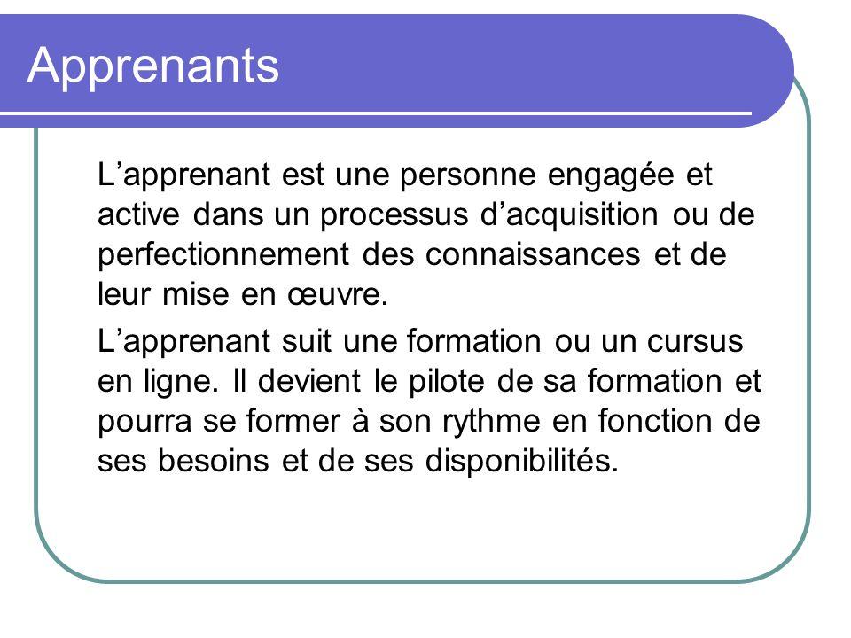 Apprenants Lapprenant est une personne engagée et active dans un processus dacquisition ou de perfectionnement des connaissances et de leur mise en œu