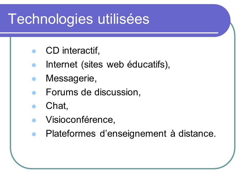 Technologies utilisées CD interactif, Internet (sites web éducatifs), Messagerie, Forums de discussion, Chat, Visioconférence, Plateformes denseigneme