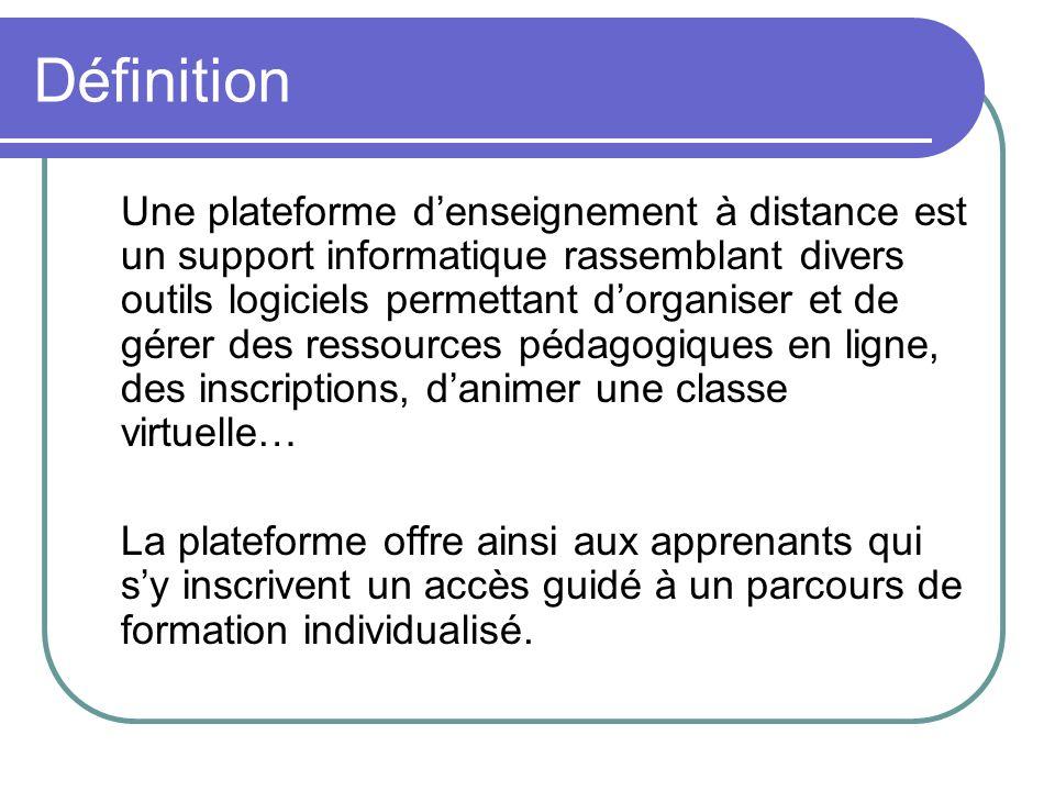 Définition Une plateforme denseignement à distance est un support informatique rassemblant divers outils logiciels permettant dorganiser et de gérer d