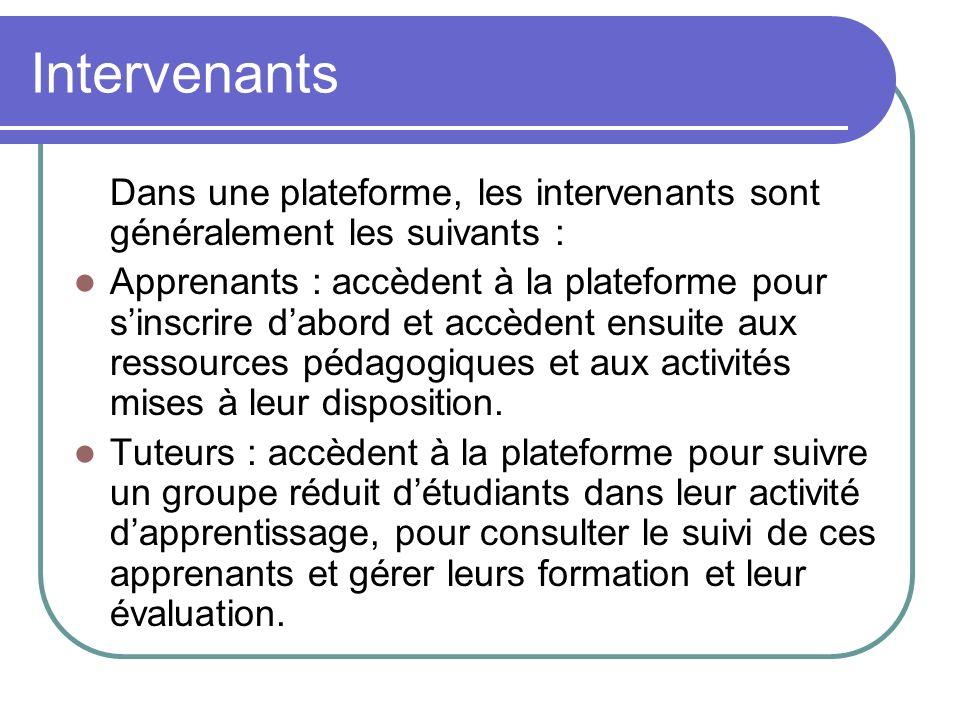 Intervenants Dans une plateforme, les intervenants sont généralement les suivants : Apprenants : accèdent à la plateforme pour sinscrire dabord et acc
