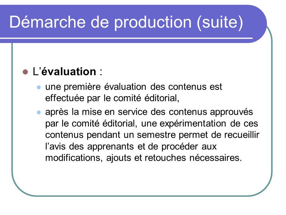 Démarche de production (suite) Lévaluation : une première évaluation des contenus est effectuée par le comité éditorial, après la mise en service des