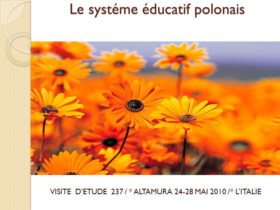Le systéme éducatif polonais VISITE DETUDE 237 / * ALTAMURA 24-28 MAI 2010 /* LITALIE
