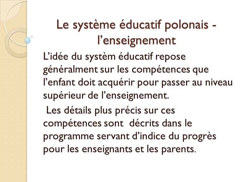 Le système éducatif polonais - lenseignement Lidée du systèm éducatif repose généralment sur les compétences que lenfant doit acquérir pour passer au