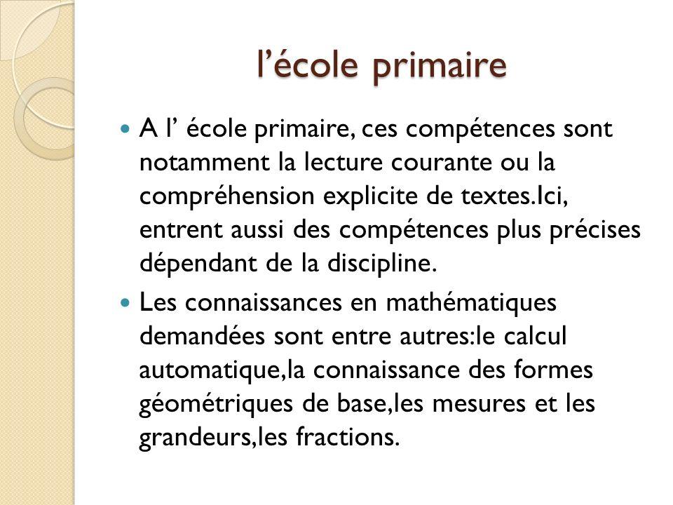 lécole primaire A l école primaire, ces compétences sont notamment la lecture courante ou la compréhension explicite de textes.Ici, entrent aussi des