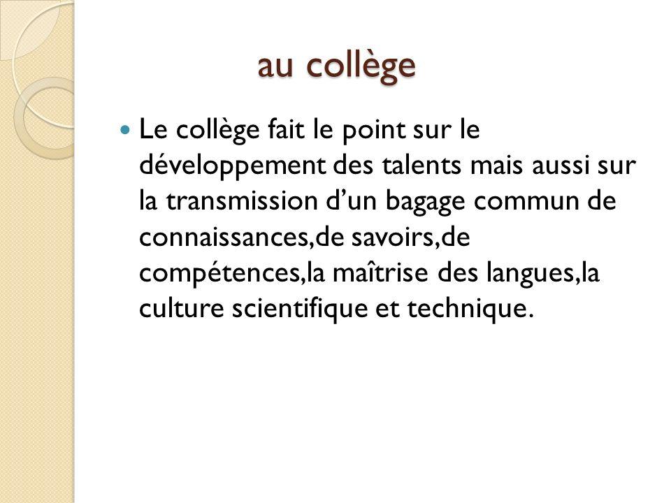 au collège au collège Le collège fait le point sur le développement des talents mais aussi sur la transmission dun bagage commun de connaissances,de s