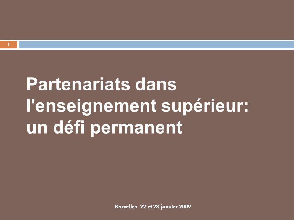 Partenariats dans l'enseignement supérieur: un défi permanent Bruxelles 22 et 23 janvier 2009 1