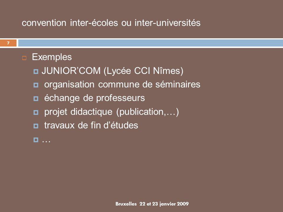 7 Bruxelles 22 et 23 janvier 2009 Exemples JUNIORCOM (Lycée CCI Nîmes) organisation commune de séminaires échange de professeurs projet didactique (publication,…) travaux de fin détudes … convention inter-écoles ou inter-universités